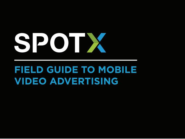 SpotX: FIELD GUIDE TO MOBILE VIDEO