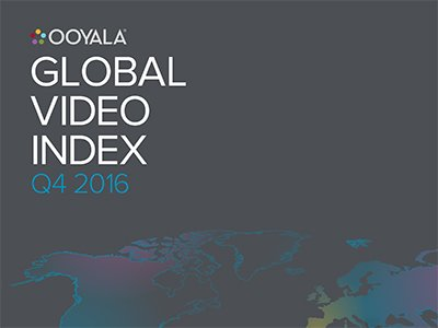 Ooyala: GLOBAL VIDEO INDEX Q4 2016