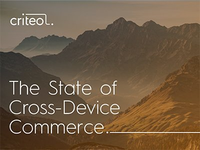 Criteo Report: The State of Cross-Device Commerce