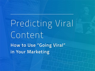 "Sizmek: Predicting Viral Content: How to Use ""Going Viral"" in Your Marketing"