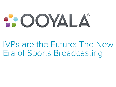 Ooyala: IVPs are the Future: The New Era of Sports Broadcasting