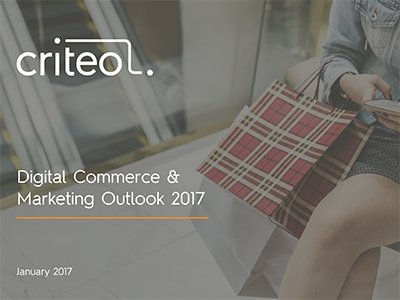 Criteo: Digital Commerce & Marketing Outlook 2017