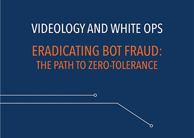 ERADICATING BOT FRAUD: THE PATH TO ZERO-TOLERANCE - Videology and WhiteOps Whitepaper