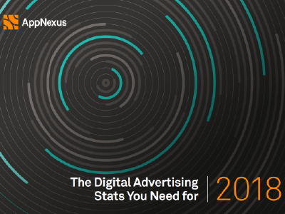 AppNexus: The Digital Advertising Stats You Need for 2018