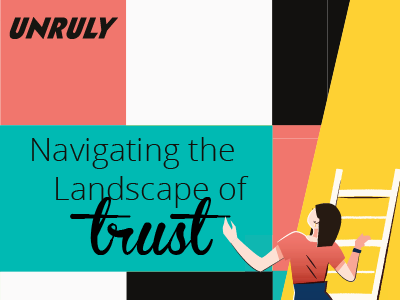 Unruly: Navigating the Landscape of Trust Whitepaper