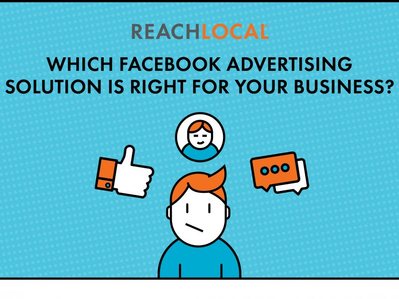 ReachLocal: Facebook Advertising: Which Solution Is Right For Your Business?