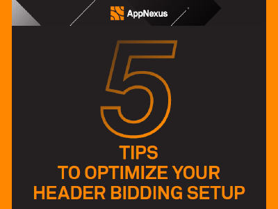 AppNexus: 5 Tips to Optimize Your Header Bidding Setup