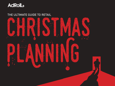 AdRoll: The Ultimate Guide to Retail Christmas Planning