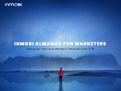 InMobi: Global Ad Tech and Martech Predictions for 2019