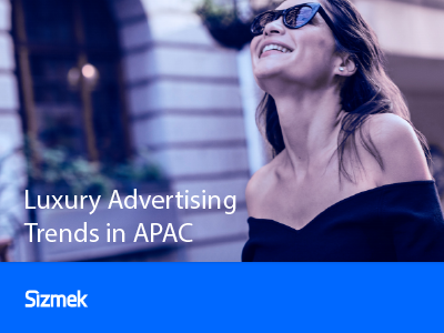 Sizmek: Luxury Advertising Trends in APAC