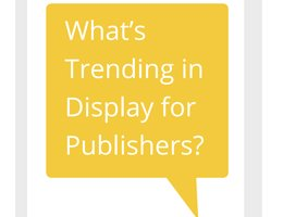 Google: What's Trending in Display for Publishers?