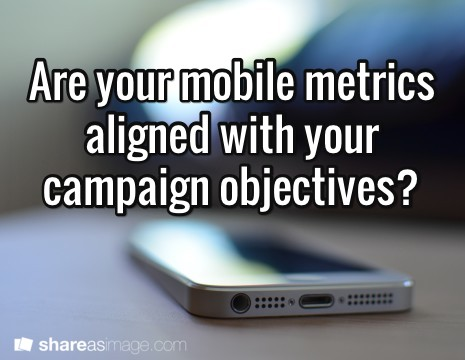 It's time for our Metrics Magna Carta; connecting your mobile objectives to your metrics