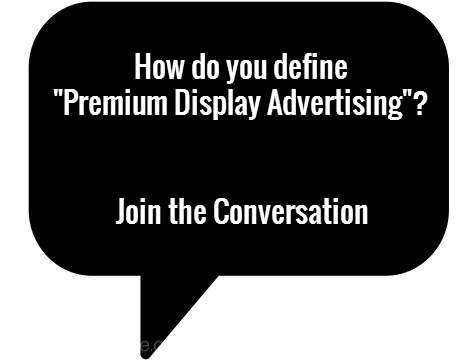 IAB Conversations: What is Premium Display Advertising?