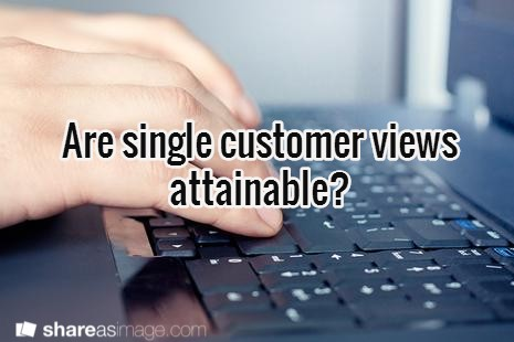 A single customer view IS attainable - it's up to marketers to work harder for it.