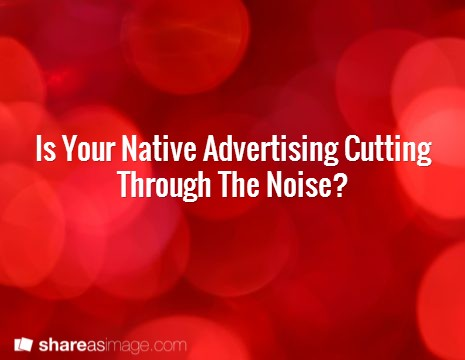Five Tips To Make Your Native Advertising Cut Through